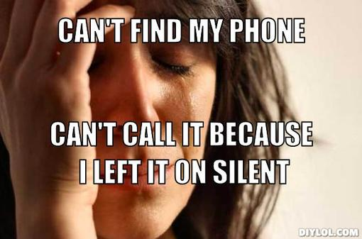 first-world-problems-meme-generator-can-t-find-my-phone-can-t-call-it-because-i-left-it-on-silent-4aca4d