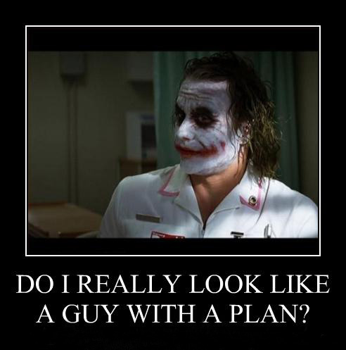 Joker do i really look like a guy with a plan